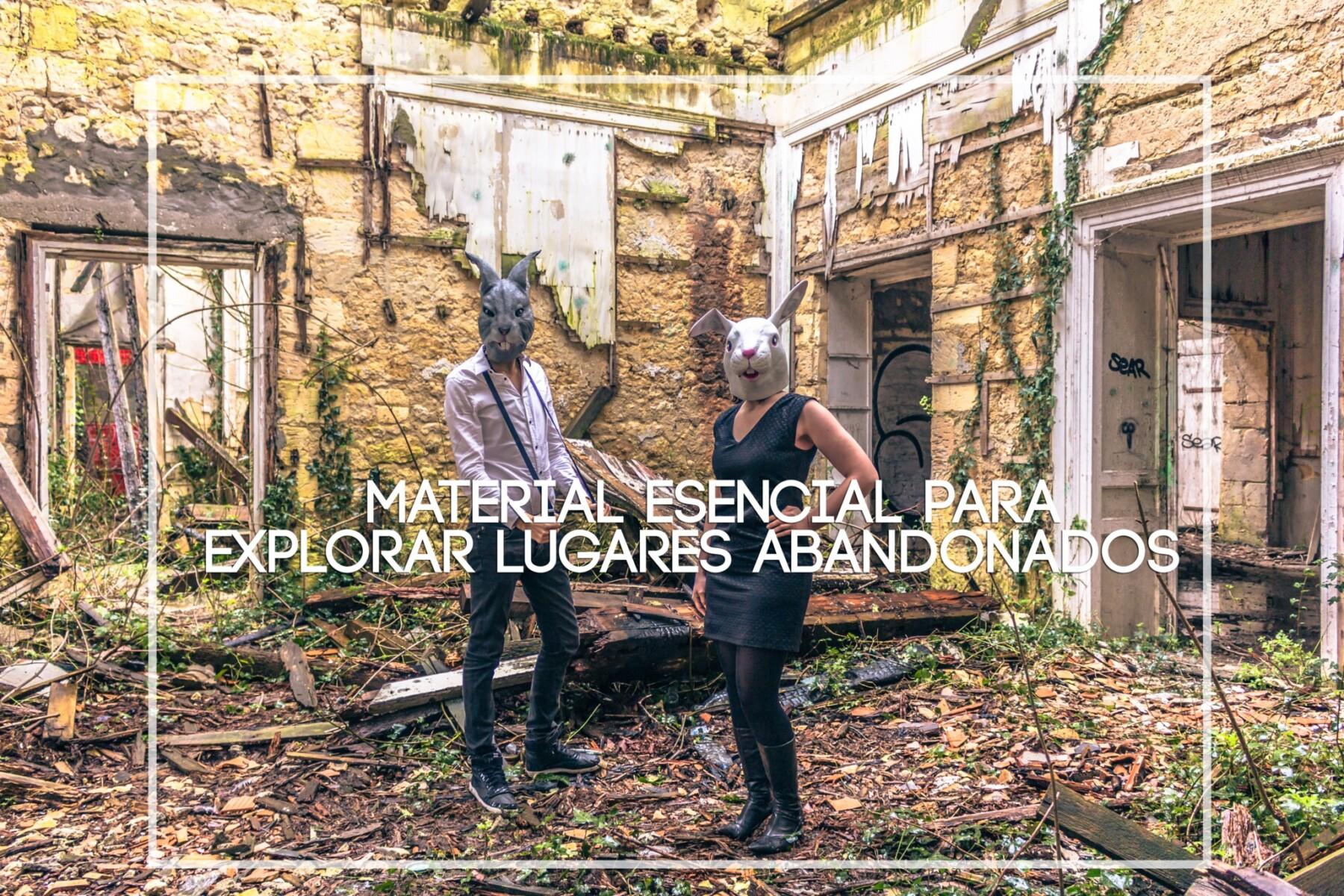 Material esencial para explorar lugares abandonados